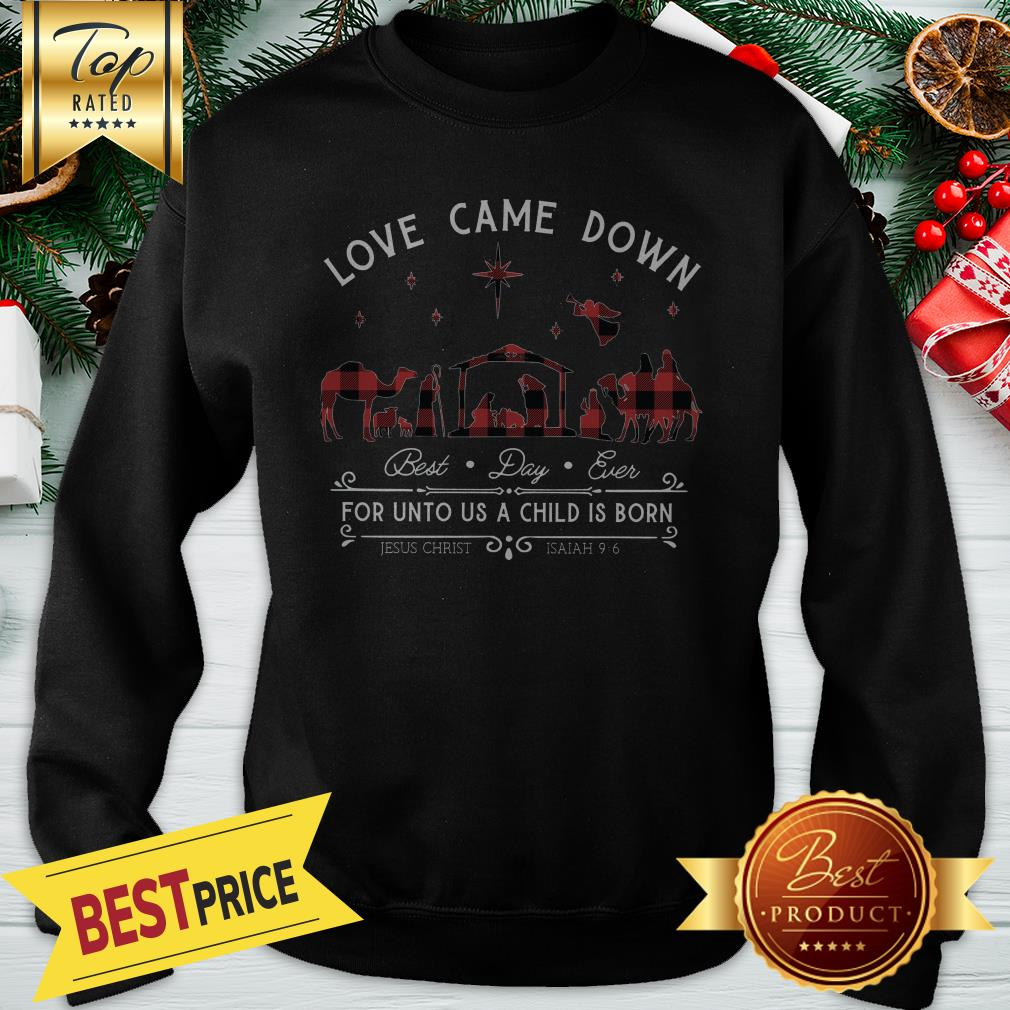 Love Came Down For Unto Us A Child Is Born Christmas Sweatshirt