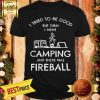 I Tried To Be Good But Then I Went Camping And There Was Fireball Shirt