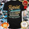 Retired Boilermaker Just Like A Regular Boilermaker Only Way Happier Shirt