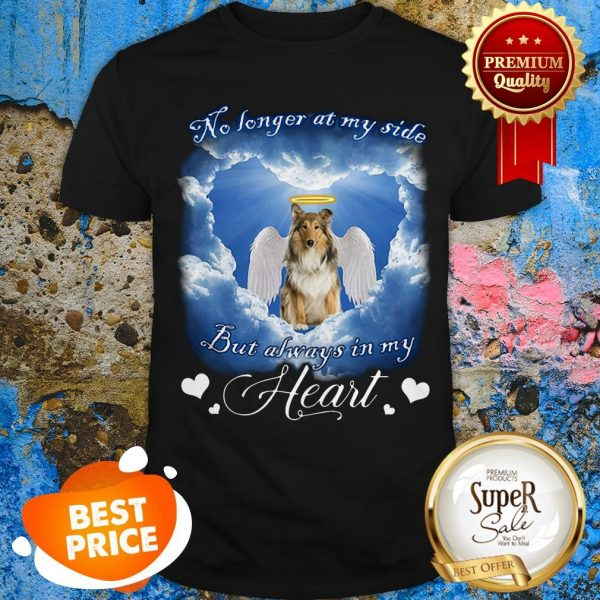 Scotch Collie Angel No Longer At My Side But Always In My Heart Shirt
