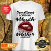 Sometimes When I Open My Mouth My Mother Comes Out Lips Shirt