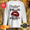 Sometimes When I Open My Mouth My Mother Comes Out Lips Sweatshirt