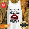Sometimes When I Open My Mouth My Mother Comes Out Lips Tank Top