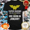 Super Queens Who Rule The Universe Are Born In January Shirt