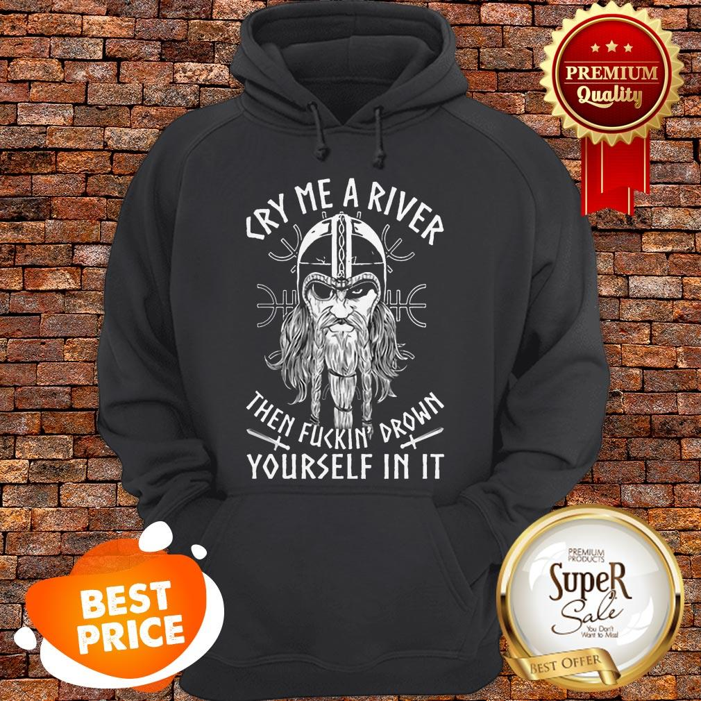 Viking Cry Me A River Then Fuckin' Drown Yourself In It Hoodie