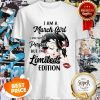 Nice Betty Boop I Am A March Girl I May Not Be Perfect Limited Edition Shirt