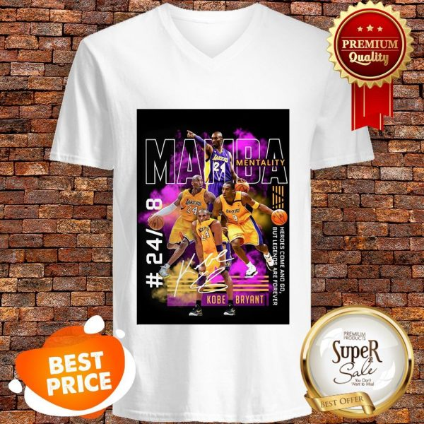 Nice Kobe Bryant Mamba Mentality 24 8 Heroes Come And Go Legends Are Forever V-neck