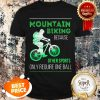 Nice Mountain Biking Because Other Sports Only Require One Ball Shirt