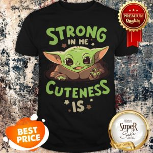 Official Baby Yoda Strong In Me Cuteness Is Star Wars Shirt