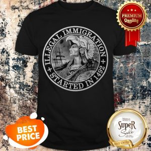 Official Illegal Immigration Started In 1492 Shirt