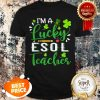 Nice I'm A Lucky ESOL Teacher Shamrock Top Hat St Patrick's Day T-shirt