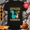 Awesome Strong Nurse Corona Virus Can't Scare Me Warrior Shirt