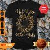 Beautiful Sunflower Leopard Not Like Other Girls Shirt
