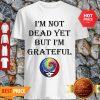 Cute Grateful Dead Logo I'm Not Dead Yet But I'm Grateful Shirt