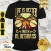 Cute Life Is Better With Bluegrass Shirt