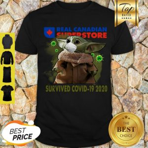 Good Baby Yoda Real Canadian Superstore Survived Covid-19 2020 Shirt