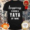 Nice Happiness Is Being A Yaya Of Twins Shirt