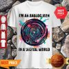 Nice I'm An Analog Man In A Digital World GX 625 Colors Shirt