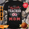 Premium My Favorite Teacher Calls Me Mom Floral Funny Mother Gift Shirt
