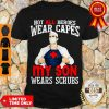 Awesome Nurse Not All Heroes Wear Capes My Son Wears Scrubs Shirt