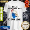 Beautiful Strong Nurse It's A Beautiful Day To Save Lives Shirt