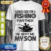 Nice I Asked God For A Fishing Partner He Sent Me My Son Shirt