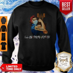 Official Strong Woman Whataburger I'll Be There For You COVID-19 Sweatshirt