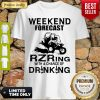 Official Weekend Forecast Rzring With A Chance Of Drinking Shirt