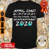 Awesome April Dad Birthday The One Where I Was Quarantined 2020 Shirt