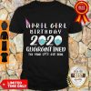 Awesome April Girl Birthday 2020 Quarantined The Year Shit Got Real Shirt