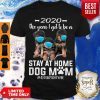 Top 2020 The Year I Got To Be A Stay At Home Companion Dog Mom Quarantine Shirt