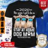 Top 2020 The Year I Got To Be A Stay At Home Chihuahua Dog Mom Quarantine Shirt