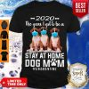 Cute 2020 The Year I Got To Be A Stay At Home Boxer Dog Mom Quarantine Shirt