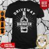 Good Driveway Drinker Drinking Quarantine Social Distancing Gift Shirt