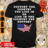 American Support Your Country You Live In Or Live In The Country You Support Shirt