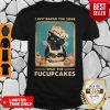 Black Cat I Just Baked You Some Shut The Fucupcakes Shirt