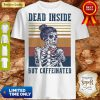 Dead Inside But Caffeinated Coffee Vintage Shirt