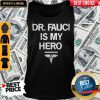Dr Fauci Is My Hero Tank Top