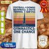 Football Baseball Tennis Gymnastics One Change Vintage Shirt