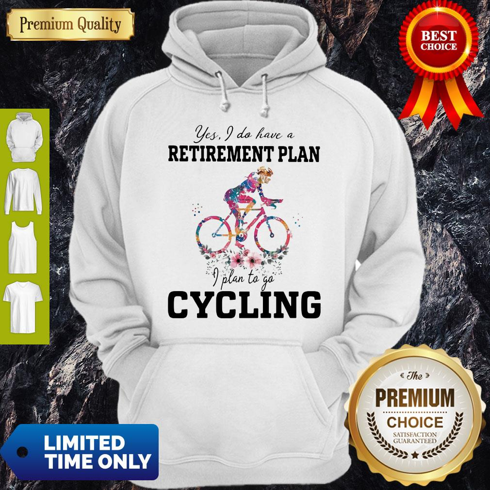 Pretty Yes I Do Have A Retirement Plan I Plan To Go Cycling Colors Flower Hoodie