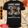 Larry Bird 33 Greatest Of All Time Shirt