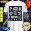 Nice Skull 2020 Fuck Coronavirus Let_S Ride T-Shirt