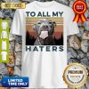 Official Pit Bull To All My Haters Vintage Shirt