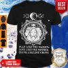 Play Like The Maiden Love Like The Mother Think Like The Crone Shirt
