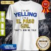 Official I'm Not Yelling I'm A El Paso Girl Thats How We Talk Shirt