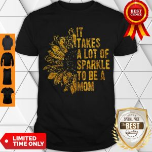Top Leopard Sunflower It Takes A Lot Of Sparkle To Be A Mom Shirt
