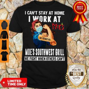 Strong Woman Face Mask I Can't Stay At Home I Work At Moe's Southwest Grill We Fight When Others Can't Shirt