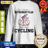 Pretty Yes I Do Have A Retirement Plan I Plan To Go Cycling Colors Flower Sweatshirt