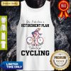 Pretty Yes I Do Have A Retirement Plan I Plan To Go Cycling Colors Flower Tank Top