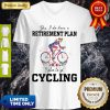 Pretty Yes I Do Have A Retirement Plan I Plan To Go Cycling Colors Flower V-neck